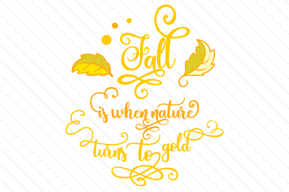 Fall is when Nature Turns to Gold Fall Craft Cut File By Creative Fabrica Crafts