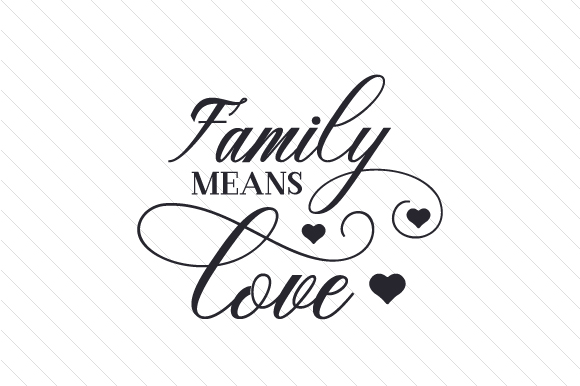 Download Free Family Means Love Svg Cut File By Creative Fabrica Crafts for Cricut Explore, Silhouette and other cutting machines.