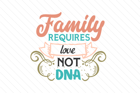 Family Requires Love, Not DNA Adoption Craft Cut File By Creative Fabrica Crafts