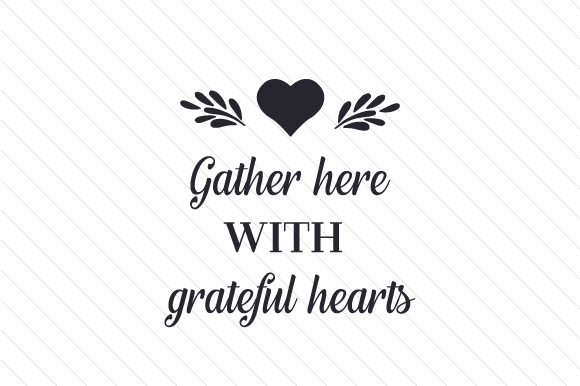 Download Free Gather Here With Grateful Hearts Svg Cut File By Creative for Cricut Explore, Silhouette and other cutting machines.