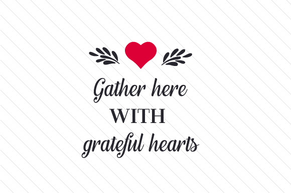 Gather Here with Grateful Hearts Thanksgiving Craft Cut File By Creative Fabrica Crafts