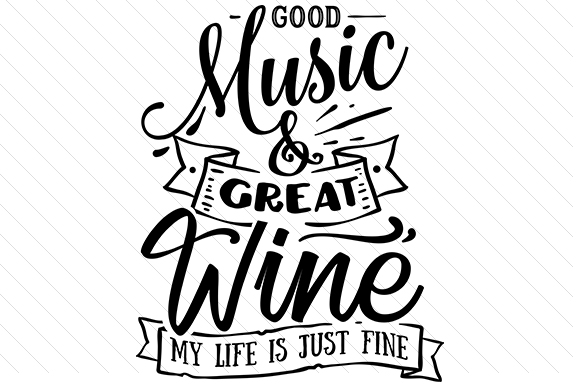 Download Free Good Music And Great Wine My Life Is Just Fine Svg Cut File By for Cricut Explore, Silhouette and other cutting machines.