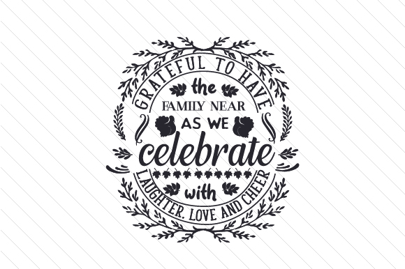 Grateful to Have the Family Near, As We Celebrate with Laughter, Love and Cheer Craft Design By Creative Fabrica Crafts Image 2