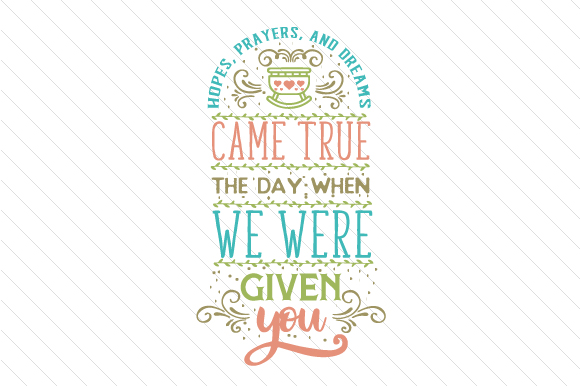 Hopes, Prayers, and Dreams Came True – the Day when We Were Given You Adoption Craft Cut File By Creative Fabrica Crafts