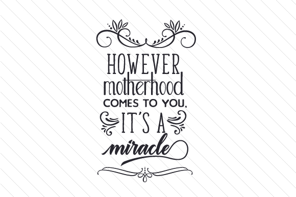 Download Free However Motherhood Comes To You It S A Miracle Svg Cut File By for Cricut Explore, Silhouette and other cutting machines.