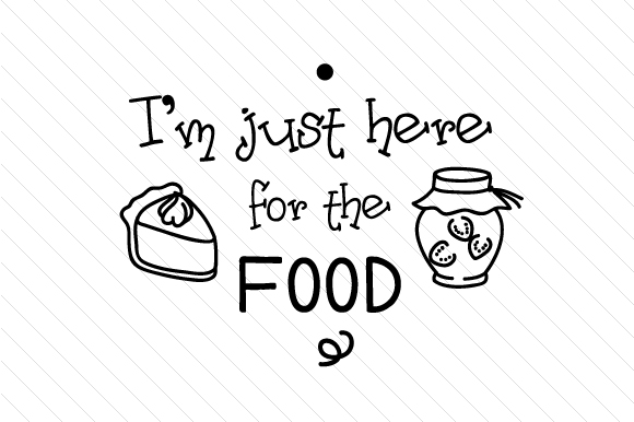 Download Free I M Just Here For The Food Svg Cut File By Creative Fabrica for Cricut Explore, Silhouette and other cutting machines.