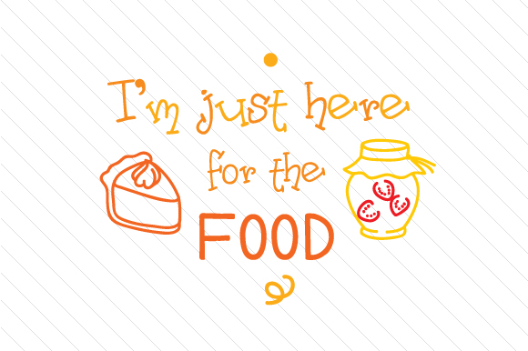 I'm Just Here for the Food Thanksgiving Craft Cut File By Creative Fabrica Crafts