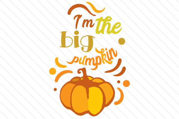 I'm the Big Pumpkin Fall Craft Cut File By Creative Fabrica Crafts