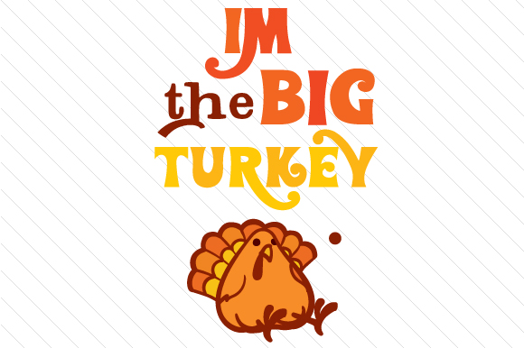 Download Free I M The Big Turkey Svg Cut File By Creative Fabrica Crafts for Cricut Explore, Silhouette and other cutting machines.