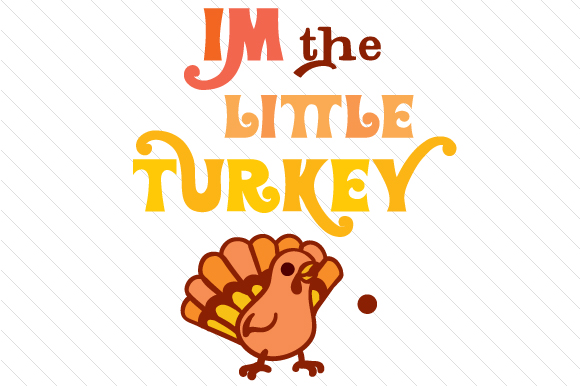 I'm the Little Turkey Thanksgiving Craft Cut File By Creative Fabrica Crafts