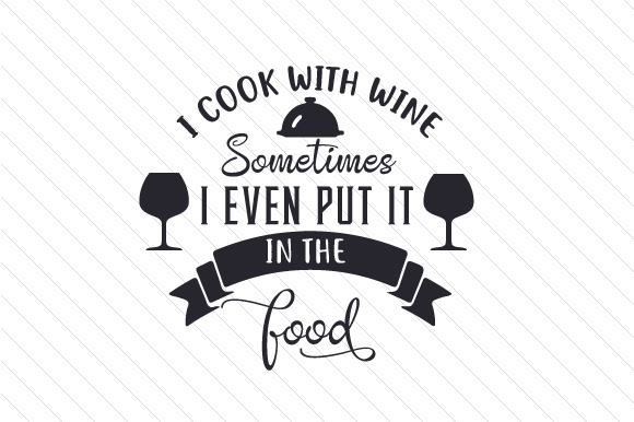 Download Free I Cook With Wine Sometimes I Even Put It In The Food Archivos De Corte Svg Por Creative Fabrica Crafts Creative Fabrica for Cricut Explore, Silhouette and other cutting machines.