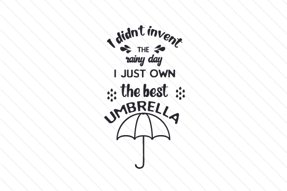 Download Free I Didn T Invent The Rainy Day I Just Own The Best Umbrella Svg for Cricut Explore, Silhouette and other cutting machines.