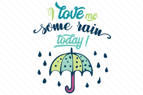 Download Free I Love Me Some Rain Today Svg Cut File By Creative Fabrica for Cricut Explore, Silhouette and other cutting machines.