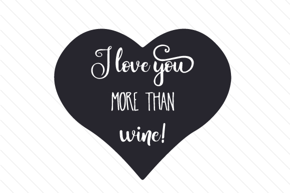 Download Free I Love You More Than Wine Svg Cut File By Creative Fabrica Crafts Creative Fabrica for Cricut Explore, Silhouette and other cutting machines.