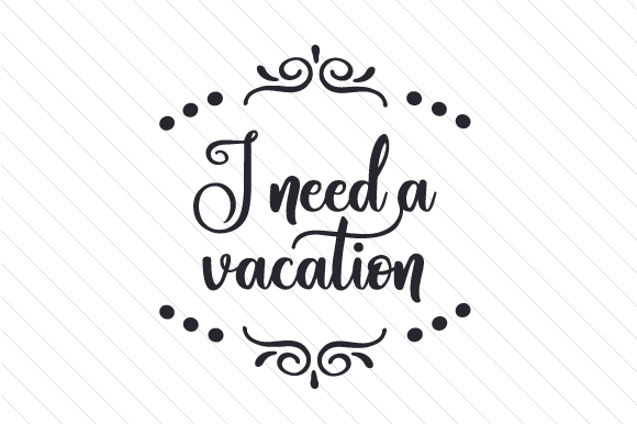 Download Free I Need A Vacation Svg Cut File By Creative Fabrica Crafts for Cricut Explore, Silhouette and other cutting machines.