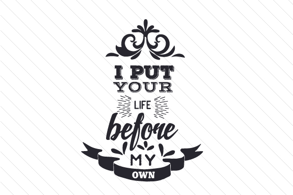 I Put Your Life Before My Own Fire & Police Craft Cut File By Creative Fabrica Crafts