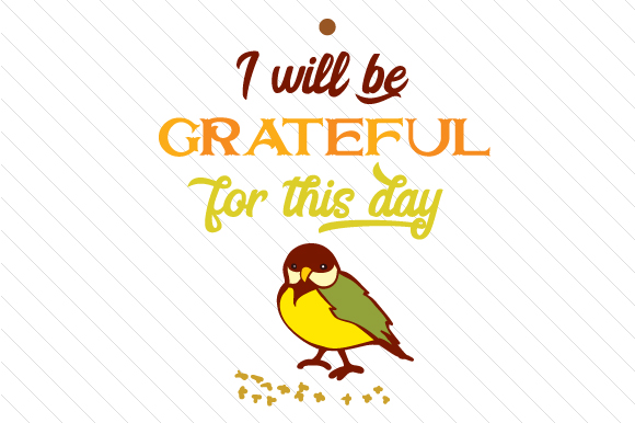 I Will Be Grateful for This Day Thanksgiving Craft Cut File By Creative Fabrica Crafts - Image 1