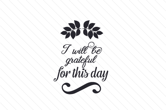 I Will Be Grateful for This Day Thanksgiving Craft Cut File By Creative Fabrica Crafts