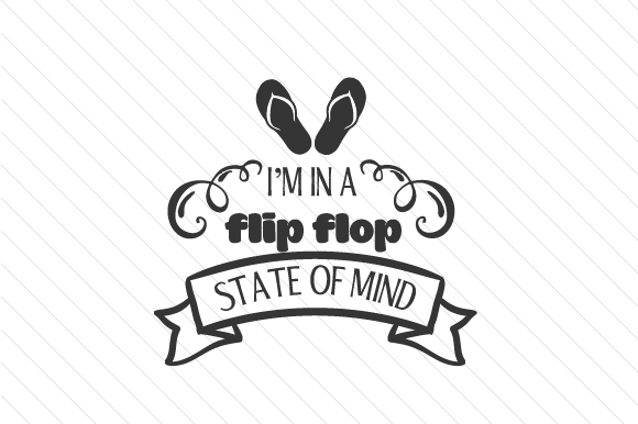 Download Free I M In A Flip Flop State Of Mind Svg Cut File By Creative SVG Cut Files