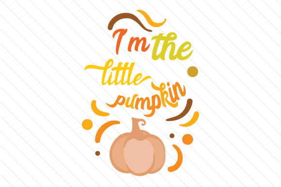 I'm the Little Pumkin Fall Craft Cut File By Creative Fabrica Crafts