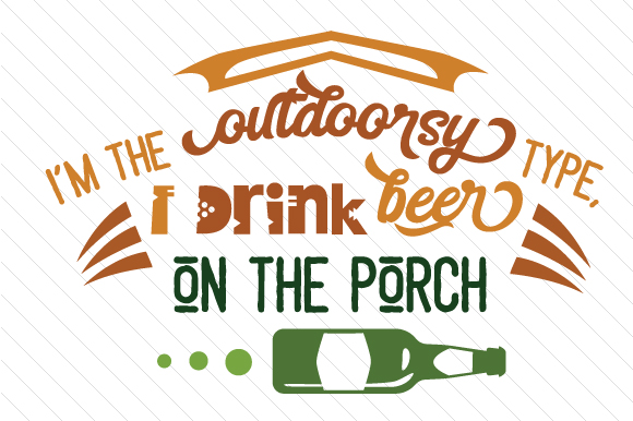 Download Free I M The Outdoorsy Type I Drink Beer On The Porch Svg Cut File for Cricut Explore, Silhouette and other cutting machines.