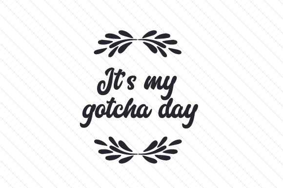 Download Free It S My Gotcha Day Svg Cut File By Creative Fabrica Crafts for Cricut Explore, Silhouette and other cutting machines.