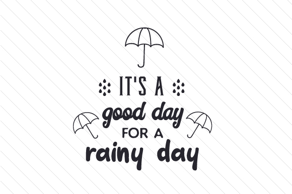 Download Free It S A Good Day For A Rainy Day Svg Cut File By Creative Fabrica for Cricut Explore, Silhouette and other cutting machines.