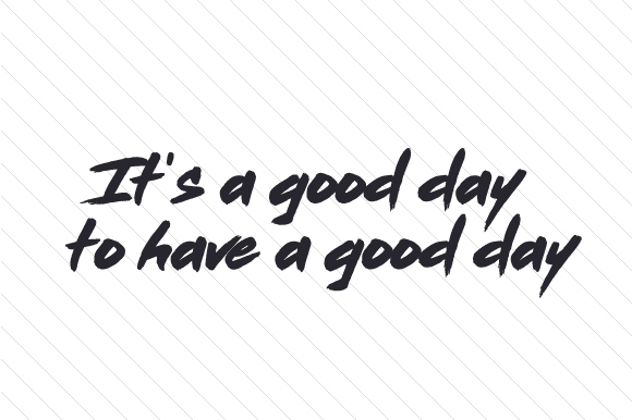 It's a Good Day to Have a Good Day Quotes Craft Cut File By Creative Fabrica Crafts