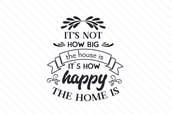Download Free It S Not How Big The House Is It S How Happy The Home Is Svg Cut for Cricut Explore, Silhouette and other cutting machines.