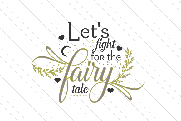 Download Free Let S Fight For The Fairytale Svg Cut File By Creative Fabrica for Cricut Explore, Silhouette and other cutting machines.