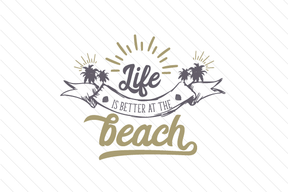 Download Free Life Is Better At The Beach Svg Cut File By Creative Fabrica for Cricut Explore, Silhouette and other cutting machines.