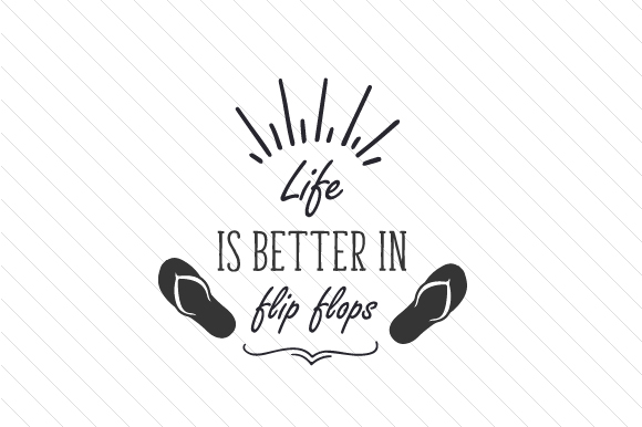 Download Free Life Is Better In Flip Flops Svg Cut File By Creative Fabrica for Cricut Explore, Silhouette and other cutting machines.