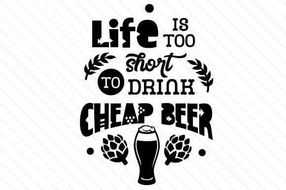 Download Free Life Is Too Short To Drink Cheap Beer Svg Cut File By Creative SVG Cut Files