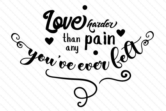 Download Free Love Harder Than Any Pain You Ve Ever Felt Svg Cut File By for Cricut Explore, Silhouette and other cutting machines.