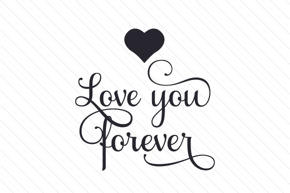 Download Free Love You Forever Svg Cut File By Creative Fabrica Crafts for Cricut Explore, Silhouette and other cutting machines.