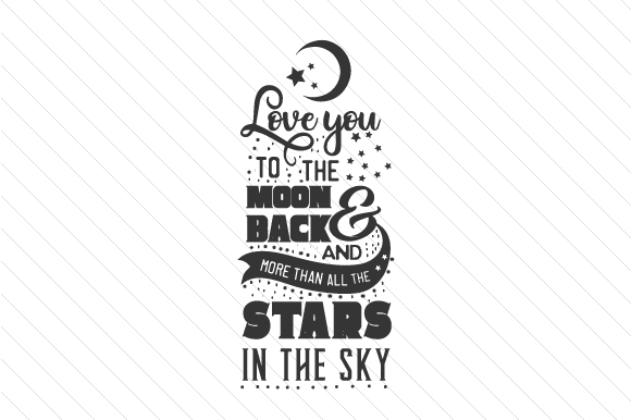 Download Free Love You To The Moon Back More Than All The Stars In The Sky for Cricut Explore, Silhouette and other cutting machines.