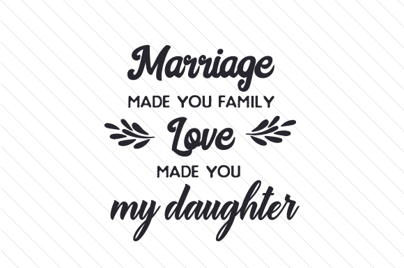 Marriage Made You Family, Love Made You My Daughter Family Craft Cut File By Creative Fabrica Crafts