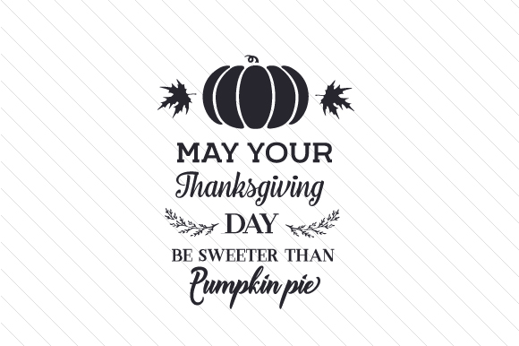 Download Free May Your Thanksgiving Day Be Sweeter Than Pumpkin Pie Svg Cut for Cricut Explore, Silhouette and other cutting machines.