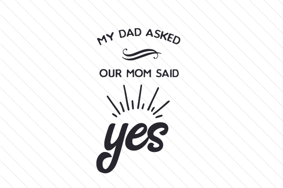 Download Free My Dad Asked Our Mom Said Yes Svg Cut File By Creative Fabrica for Cricut Explore, Silhouette and other cutting machines.