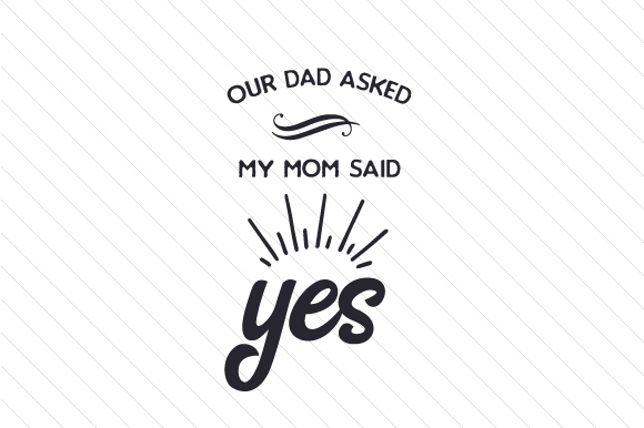 Download Free Our Dad Asked My Mom Said Yes Svg Cut File By Creative Fabrica for Cricut Explore, Silhouette and other cutting machines.