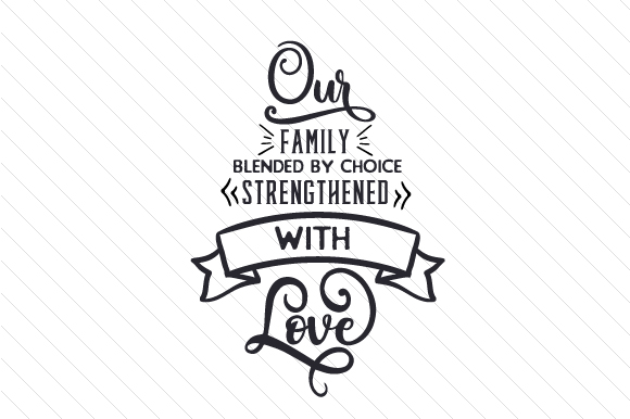 Download Free Our Family Blended By Choice Strengthened With Love Svg Cut for Cricut Explore, Silhouette and other cutting machines.