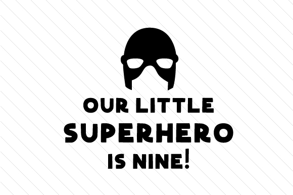 Our Little Superhero is Nine! Kids Craft Cut File By Creative Fabrica Crafts