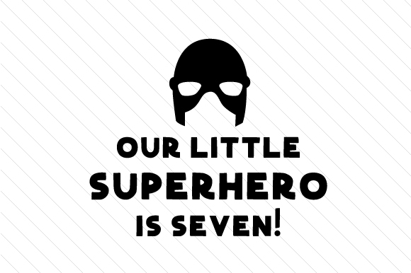 Our Little Superhero is Seven! Kids Craft Cut File By Creative Fabrica Crafts