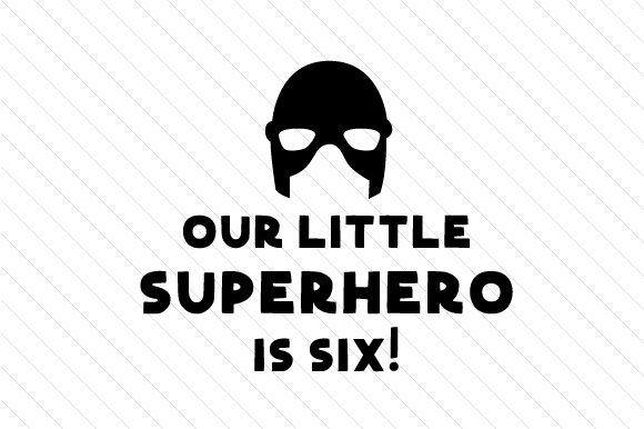 Our Little Superhero is Six! Kids Craft Cut File By Creative Fabrica Crafts