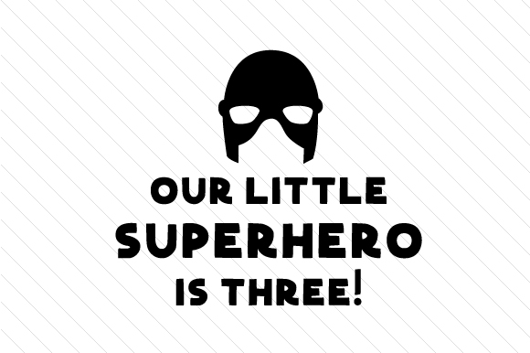 Our Little Superhero is Three! Kids Craft Cut File By Creative Fabrica Crafts