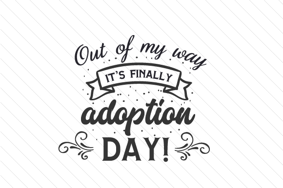 Out of My Way, It's Finally Adoption Day! Adoption Craft Cut File By Creative Fabrica Crafts