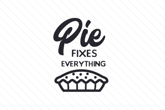 Pie Fixes Everything Thanksgiving Craft Cut File By Creative Fabrica Crafts - Image 1
