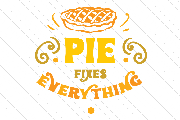 Pie Fixes Everything Thanksgiving Craft Cut File By Creative Fabrica Crafts