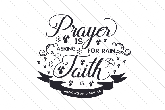 Prayer is Asking for Rain Faith is Bringing an Umbrella Quotes Craft Cut File By Creative Fabrica Crafts