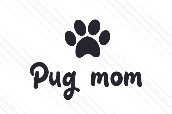 Pug Mom Dogs Craft Cut File By Creative Fabrica Crafts